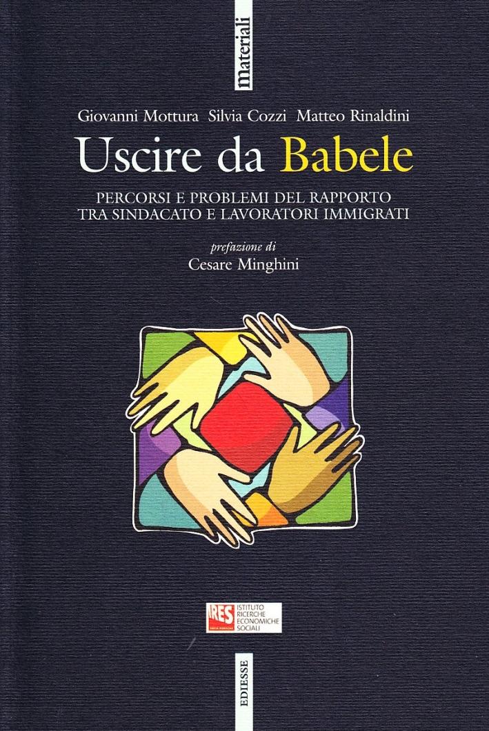 Uscire da Babele. Percorsi e problemi del rapporto tra sindacato e lavoratori immigrati
