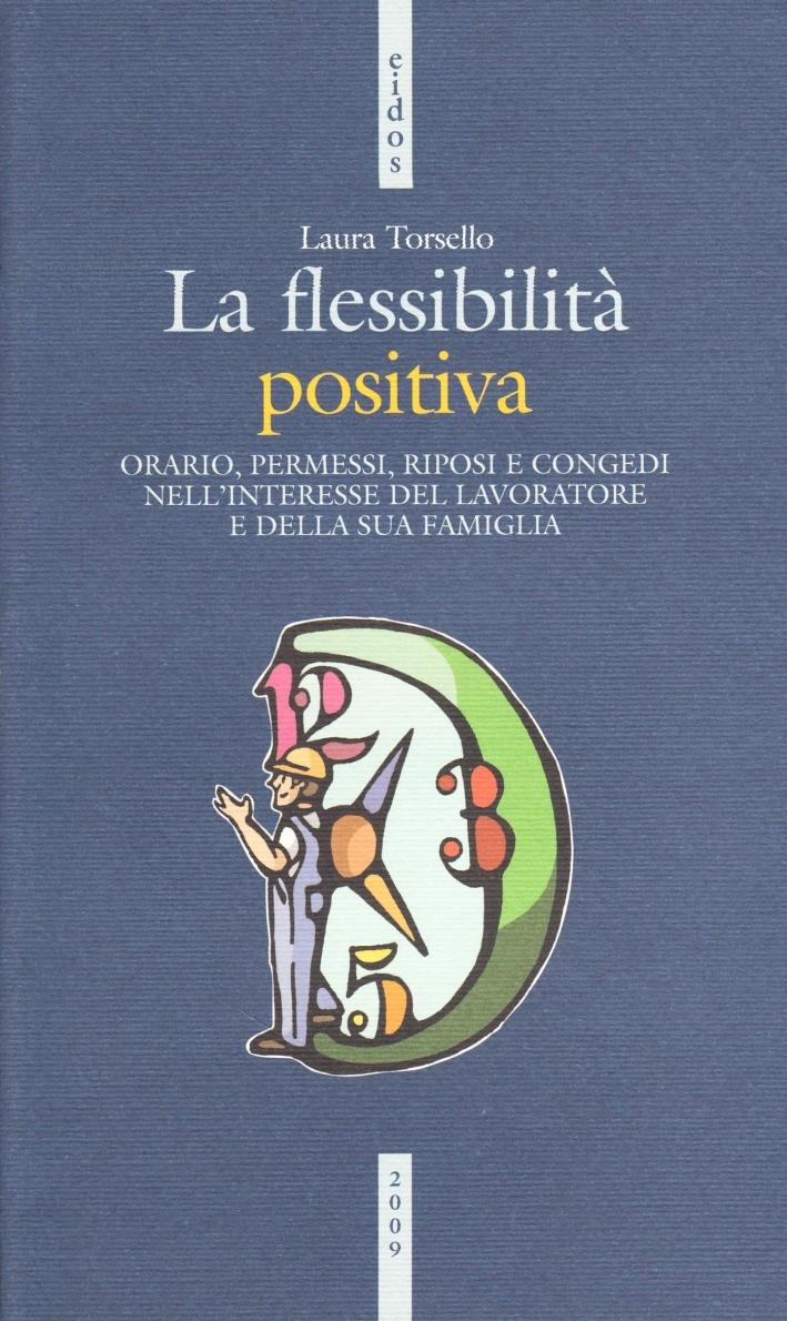 La flessibilità positiva. Orari, permessi, riposi e congedi nell'interesse del lavoratore e della sua famiglia