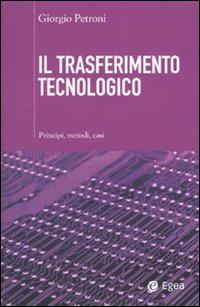 Il trasferimento tecnologico. Principi, metodi, casi
