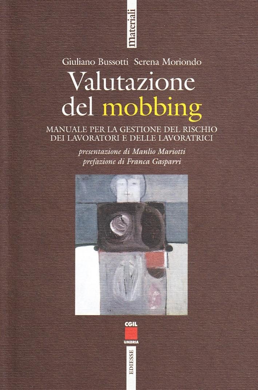 Valutazione del mobbing. Manuale per la gestione del rischio dei lavoratori e delle lavoratrici