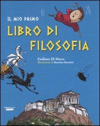 Il mio primo libro di filosofia. Ediz. illustrata
