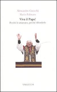 Viva il papa! Perché lo attaccano, perché difenderlo