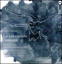 Lo spettacolo cosmico. Scrivere il cielo: lezioni di astronomia visiva. Ediz. illustrata