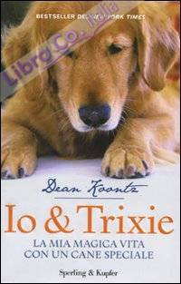Io & Trixie. La mia magica vita con un cane speciale