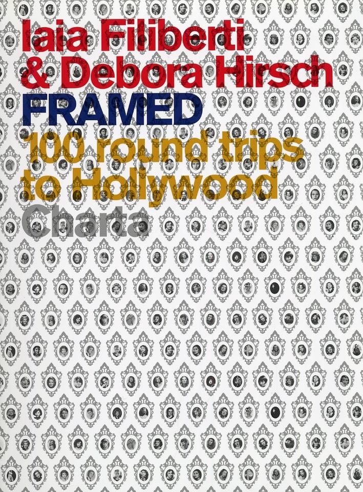 Iaia Filiberti & Debora Hirsch Framed. 100 Round Trips to Hollywood