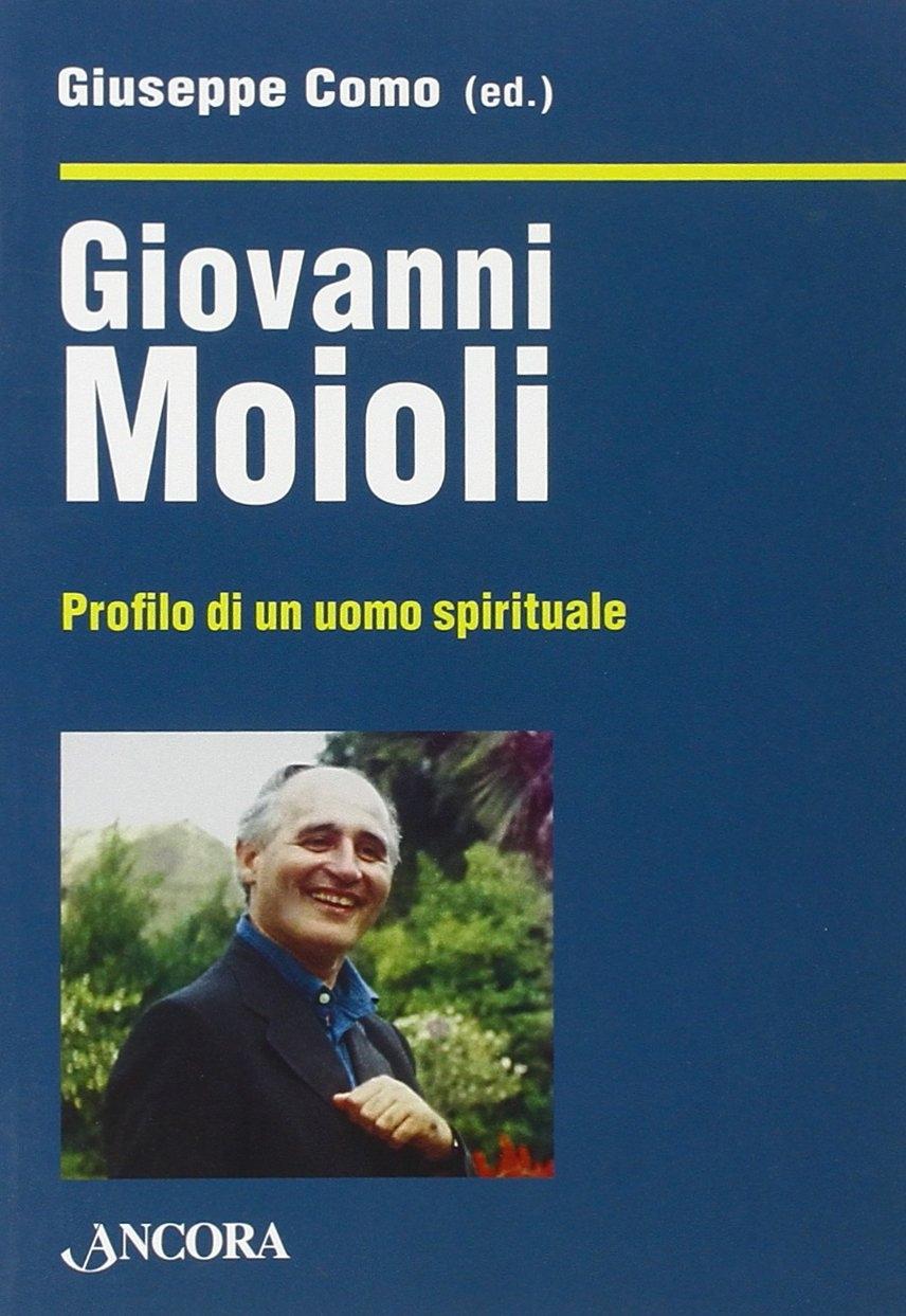 Giovanni Moioli. Profilo di un uomo spirituale