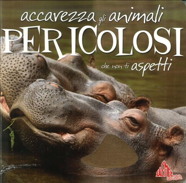 Accarezza gli animali pericolosi che non ti aspetti.