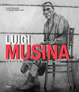 Luigi Musina. La boxe, Gorizia, il suo tempo