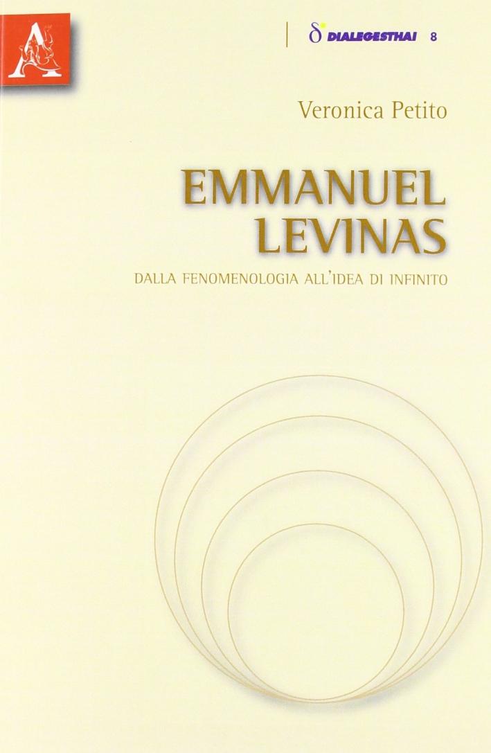 Emmanuel Levinas. Dalla fenomenologia all'idea di infinito.