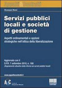 Servizi pubblici locali e società di gestione. Aspetti ordinamentali e opzioni strategiche nell'ottica della liberalizzazione