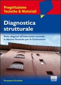 Diagnostica strutturale. Dalla diagnosi all'intervento secondo le norme tecniche per le costruzioni