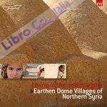 Living in the arid margins. Earthen dome villages of northern Syria. Ediz. illustrata