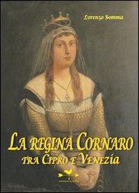 Regina Cornaro. Tra Cipro e Venezia