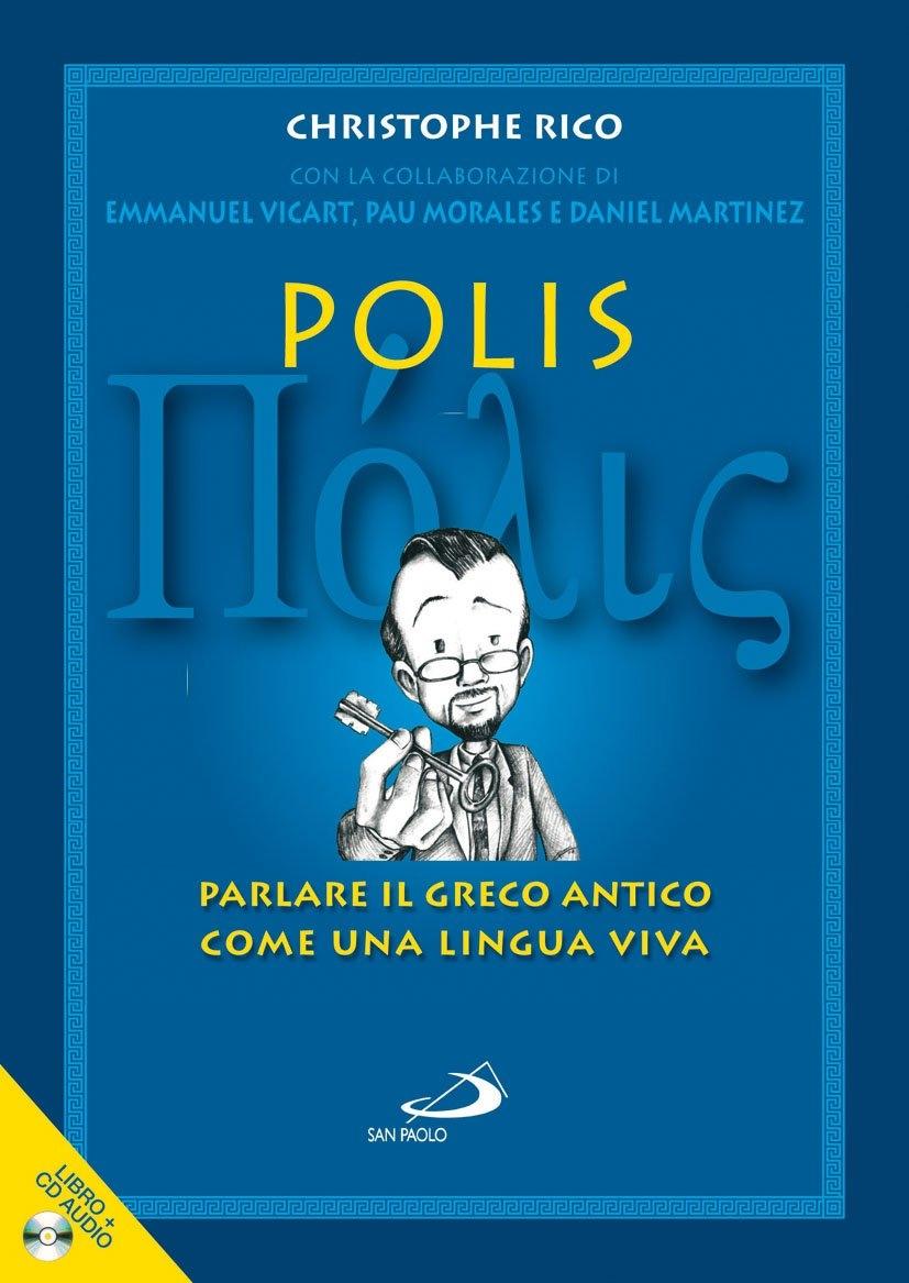 Polis. Parlare il greco antico come una lingua viva. Con CD Audio.