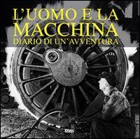 L'uomo e la macchina. Diario di un'avventura. Ediz. italiana, spagnola, portoghese e inglese