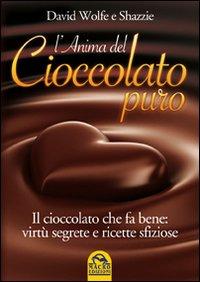 L'anima del cioccolato puro. Il cioccolato che fa bene: virtù segrete e ricette sfiziose.