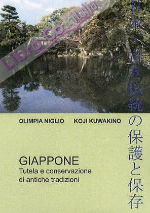 Giappone. Tutela e conservazione di antiche tradizioni. Ediz. italiana, giapponese e inglese