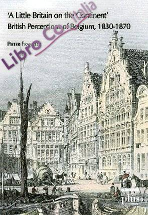 Little Britain on the continent. British perceptions of Belgium 1830-1870 (A)