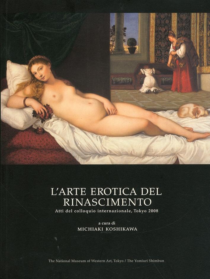 L'arte erotica del Rinascimento. [Edizione italiana e inglese].