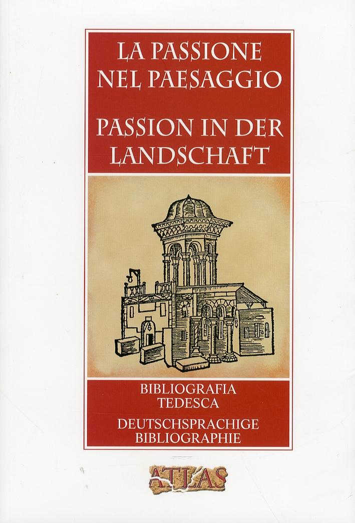 La Passione nel Paesaggio. Passion in der Landschaft.