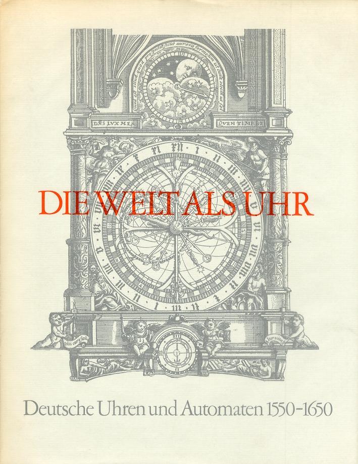 Die Welt als uhr. Deutsche Uhren und Automaten 1550-1650.