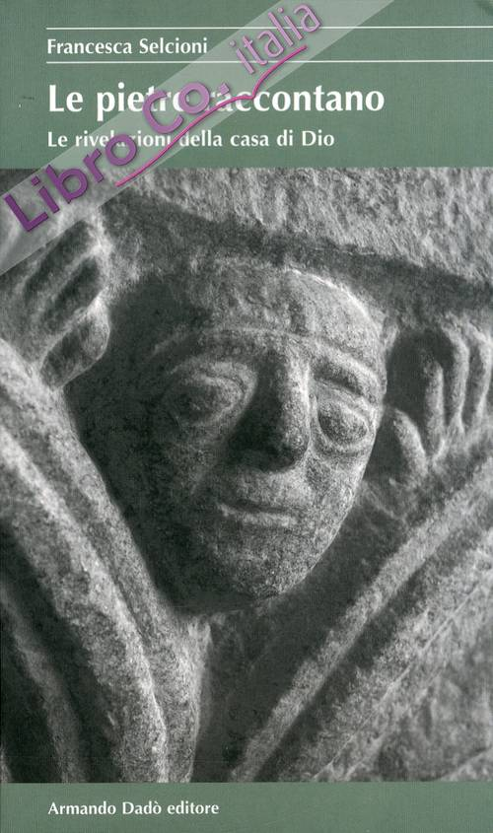 Le pietre raccontano. Le rivelazioni della casa di Dio. Guida alla simbologia delle chiese di San Vittore di Muralto e San Nicolao di Giornico