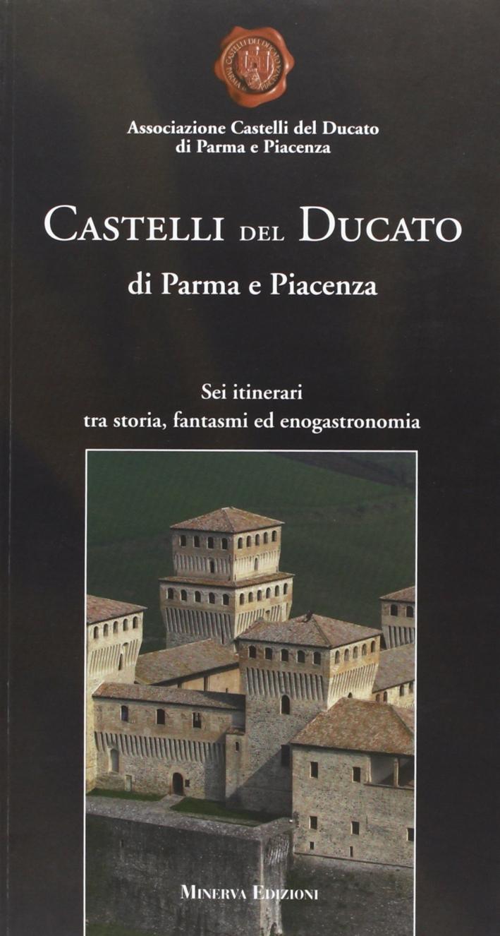 Castelli del Ducato di Parma e Piacenza. Sei itinerari tra storia, fantasmi ed enogastronomia
