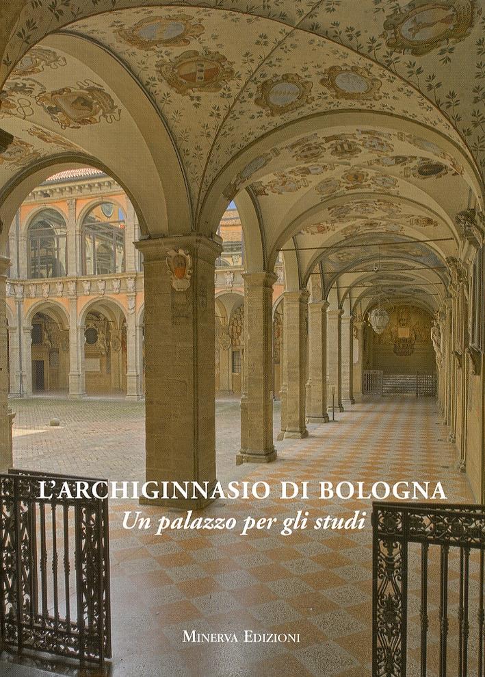 Archiginnasio di Bologna. Un palazzo per gli studi.