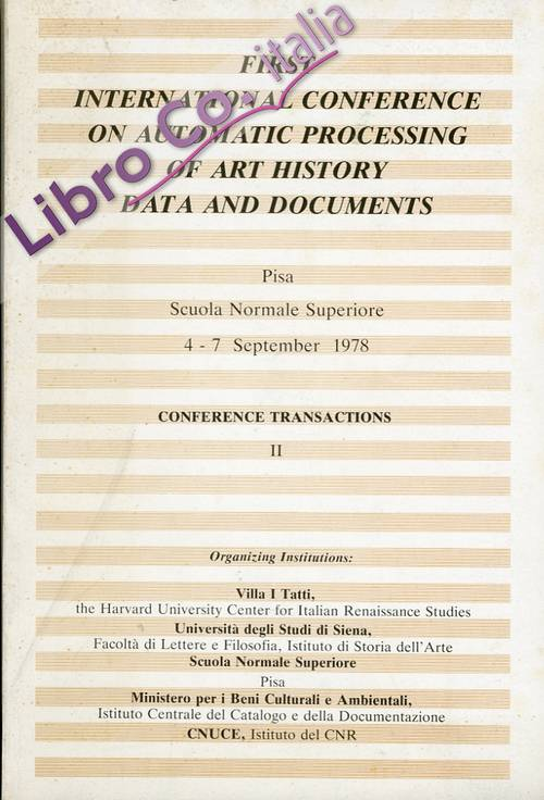 First international conference on automatic processing of art history data and documents. Conference transactions II. [Edizione italiana e inglese].