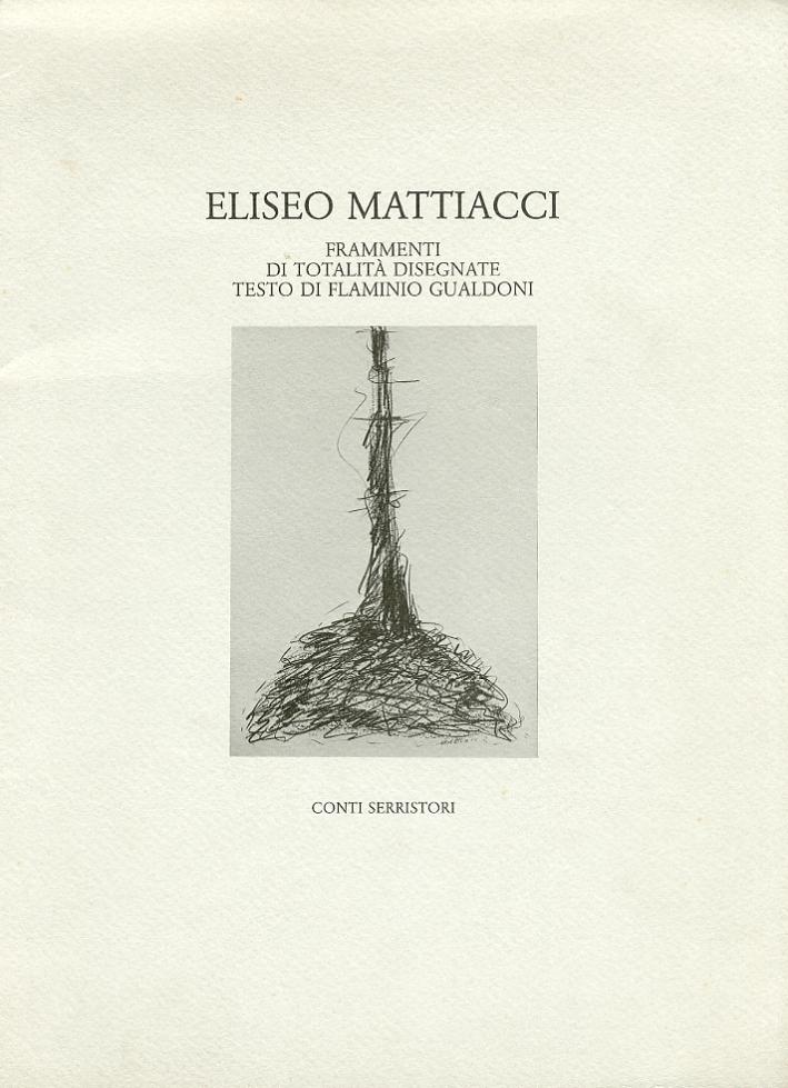 Eliseo Mattiacci. Frammenti di totalità disegnate.