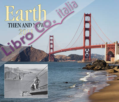 Earth Then and Now 2011 Calendar