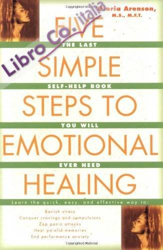 Five Simple Steps to Emotional Healing.