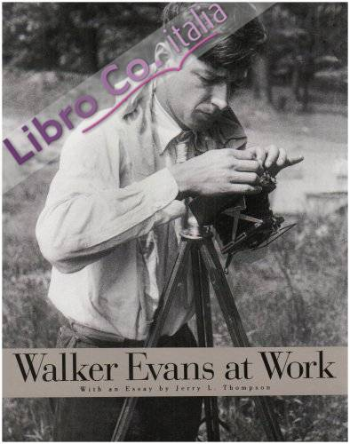 Walker Evans at Work.