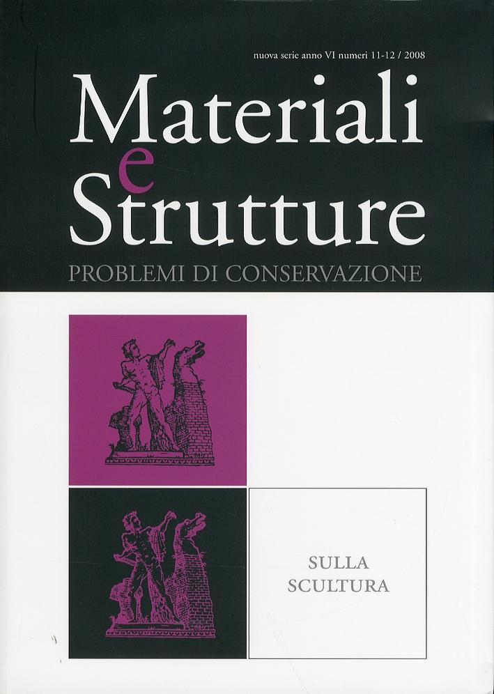 Materiali e strutture. Problemi di conservazione sulla scultura. Anno VI. Numeri 11-12. 2008