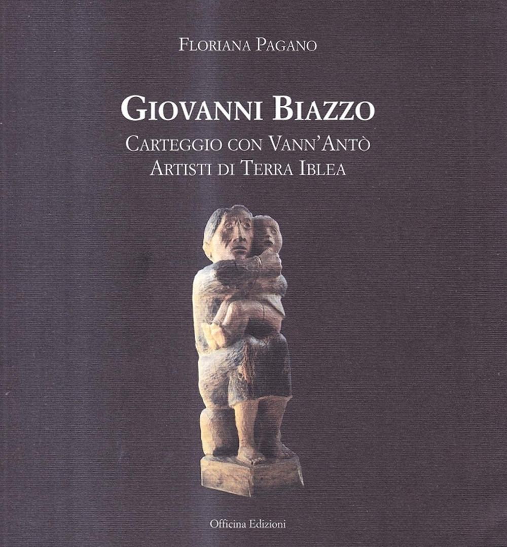Giovanni Biazzo. Carteggio con Vann'Antò artisti di terra iblea.