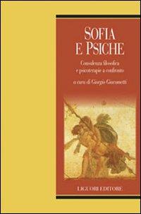 Sofia e psiche. Consulenza filosofica e psicoterapie a confronto.