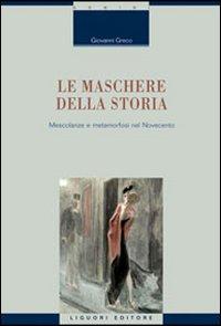 Le maschere della storia. Mescolanze e metamorfosi nel Novecento.