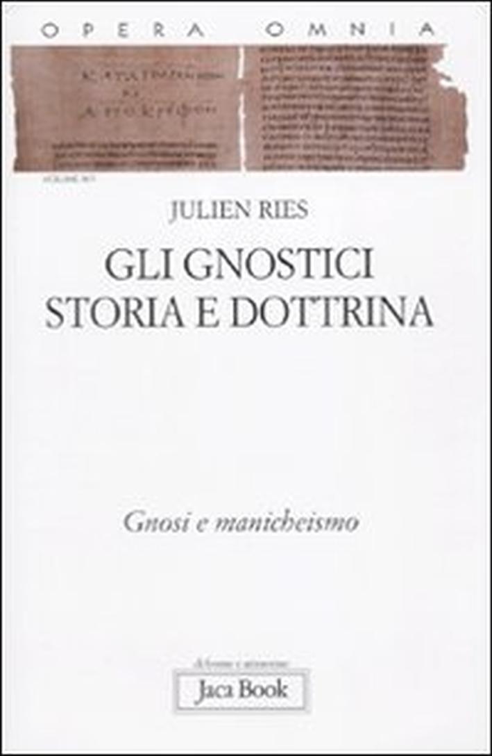 Opera Omnia. Vol. 9/1: gli Gnostici. Storia e Dottrina. Gnosi e Manicheismo.