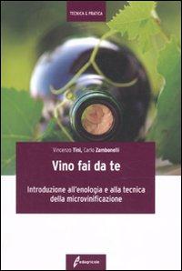 Il vino fai da te. Introduzione all'enologia e alla tecnica della microvinificazione.