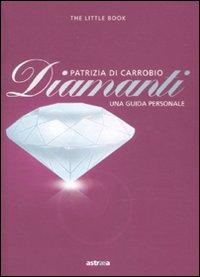 Diamanti. Piccola guida a pietre, montature e gioielli.