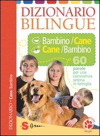 Dizionario bilingue bambino-cane e cane-bambino. 60 parole per una convivenza serena in famiglia. Ediz. illustrata