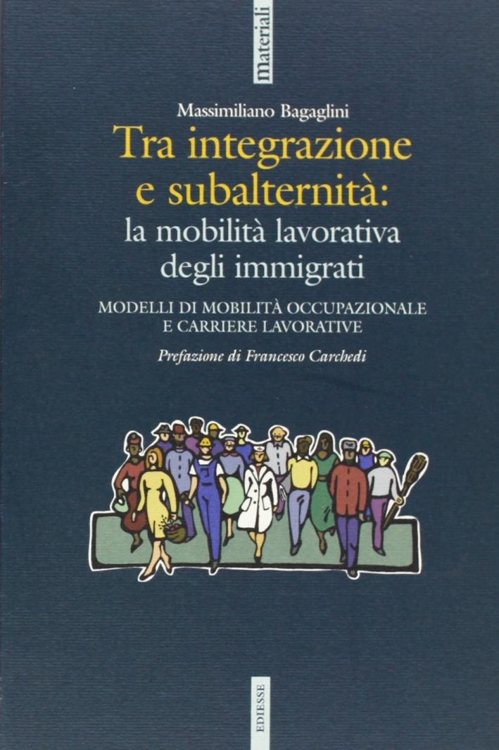 Tra integrazione e subalternità: la mobilità lavorativa degli immigrati. Modelli di moblità occupazionale e carriere lavorative.