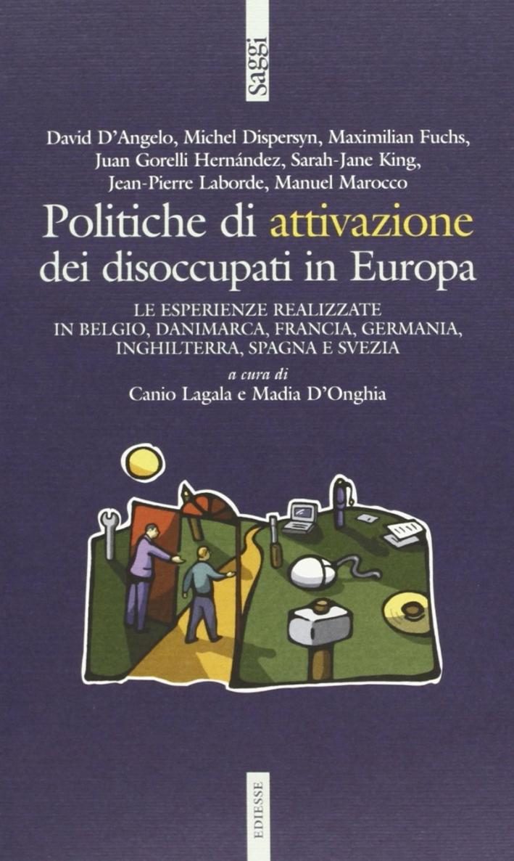 Politiche di attivazione dei disoccupati in Europa. Le esperienze realilzzate in Belgio, Danimarca, Francia, Germania, Inghilterra, Spagna e Svezia