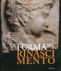 La Forma del Rinascimento. Donatello, Andrea Bregno, Michelangelo e la Scultura a Roma nel Quattrocento