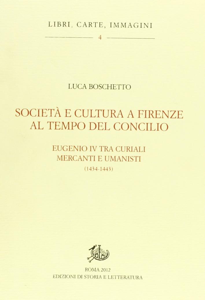 Società e cultura a Firenze al tempo del Concilio. Papa Eugenio IV tra curiali, mercanti e umanisti