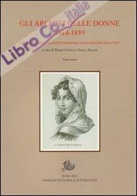 Gli archivi delle donne 1814-1859. repertorio delle fonti femminili negli archivi milanesi. Con CD-ROM.