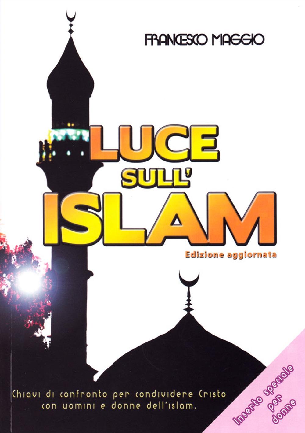 Luce sull'Islam. Chiavi di confronto per condividere Cristo con uomini e donne dell'Islam.
