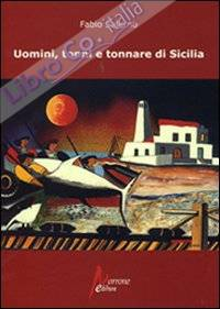 Uomini, tonni e tonnare di Sicilia.