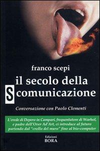 Il secolo della (s)comunicazione. Con una conversazione con Paolo Clementi