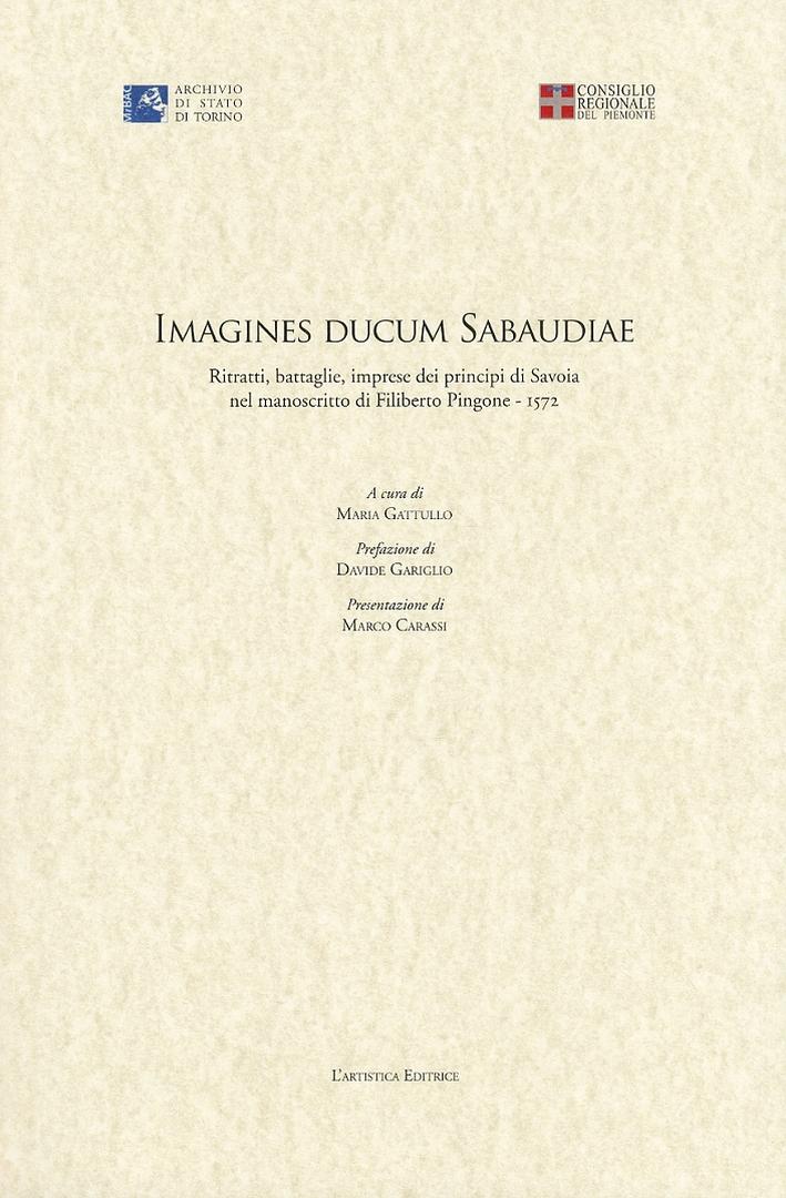 Imagines Ducum Sabaudiae. Ritratti, Battaglie, Imprese dei Principi di Savoia nel Manoscritto di Filiberto Pingone (1542)